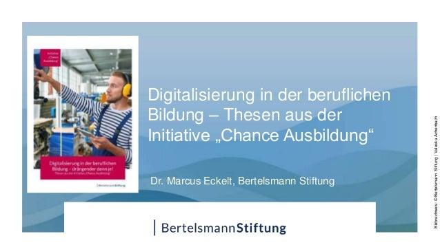"""Digitalisierung in der beruflichen Bildung – Thesen aus der Initiative """"Chance Ausbildung"""" Bildnachweis:©BertelsmannStiftu..."""