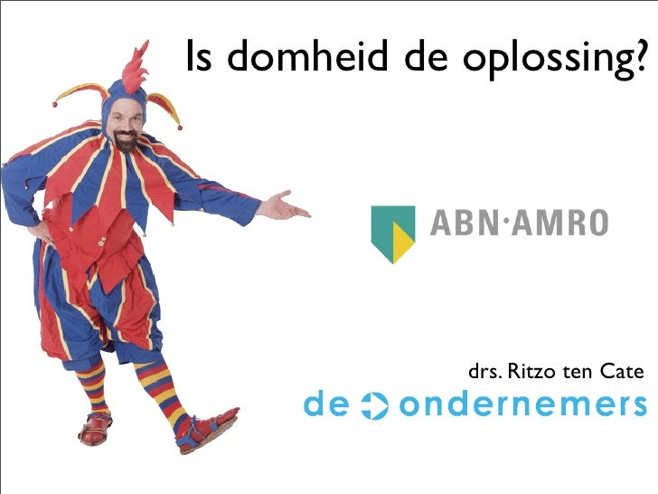 Is domheid de oplossing?                   drs. Ritzo ten Cate