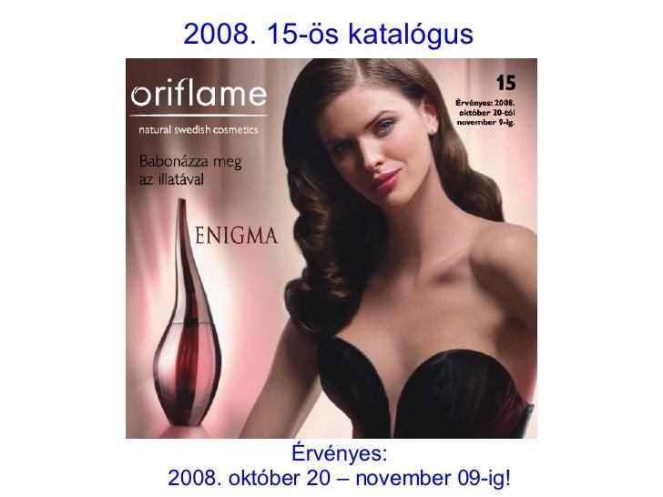 2008. 15-ös katalógus Érvényes: 2008. október 20 – november 09-ig!