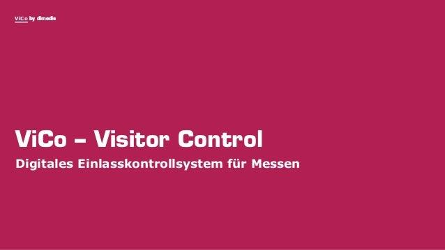 ViCo by dimedis ViCo – Visitor Control Digitales Einlasskontrollsystem für Messen