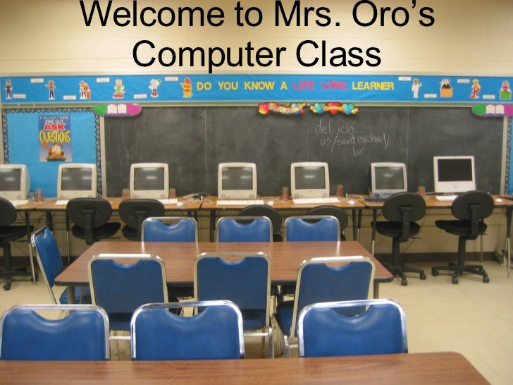 Welcome to Mrs. Oro's Computer Class