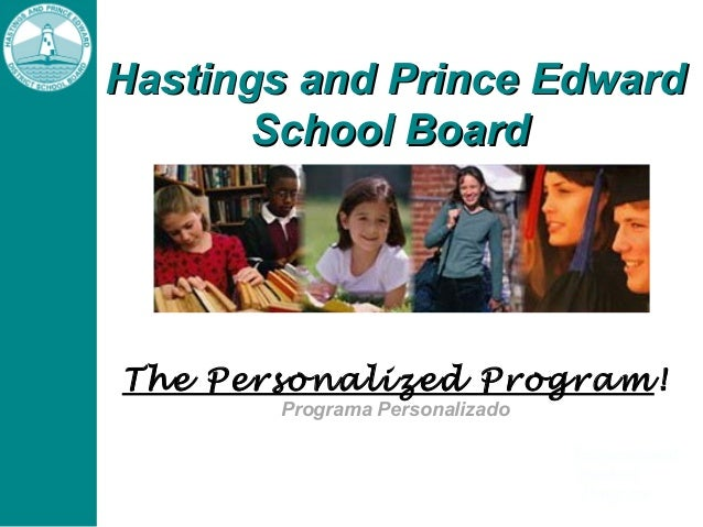Hastings and Prince EdwardHastings and Prince Edward School BoardSchool Board The Personalized Program! Programa Personali...