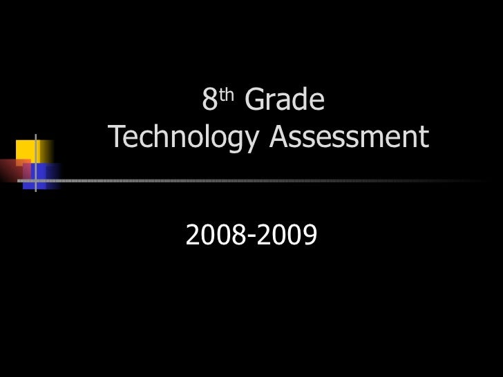 8 th  Grade  Technology Assessment 2008-2009