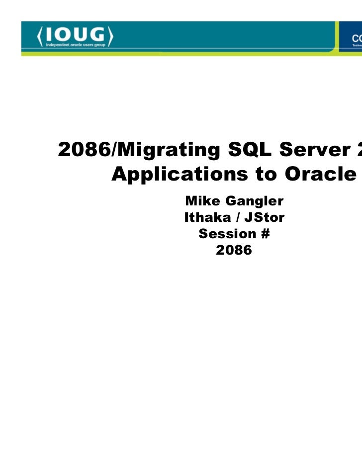 2086/Migrating SQL Server 2005    Applications to Oracle          Mike Gangler          Ithaka / JStor            Session ...