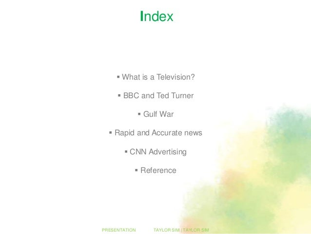 Index      What is a Television?      BBC and Ted Turner                Gulf War   Rapid and Accurate news        CNN...