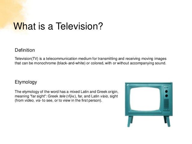 What is a Television?DefinitionTelevision(TV) is a telecommunication medium for transmitting and receiving moving imagesth...