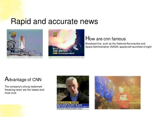 Rapid and accurate news                                      How are cnn famous                                      Broad...