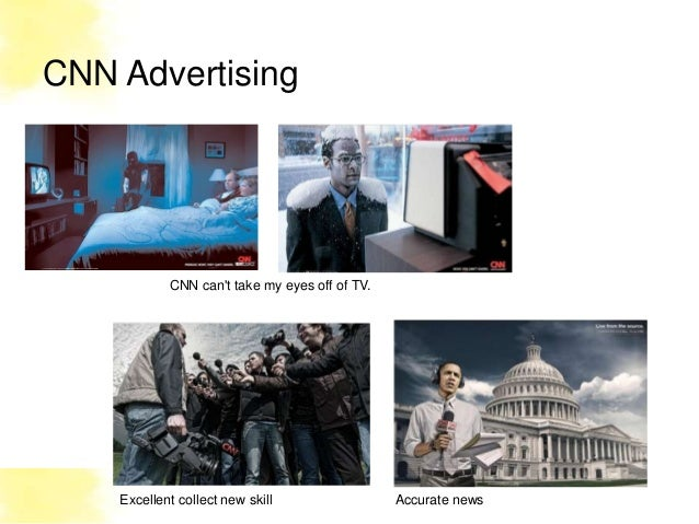 CNN Advertising            CNN cant take my eyes off of TV.    Excellent collect new skill                 Accurate news