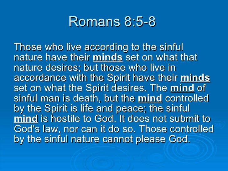 Romans 8:5-8  <ul><li>Those who live according to the sinful nature have their  minds  set on what that nature desires; bu...
