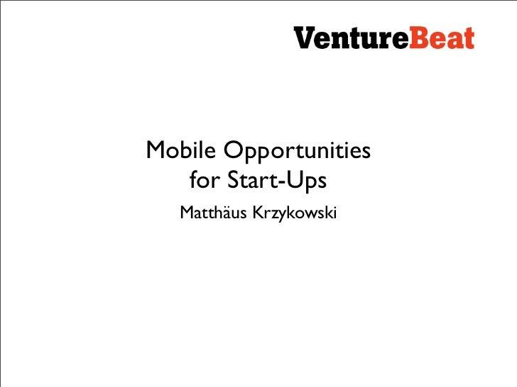 Mobile Opportunities    for Start-Ups    Matthäus Krzykowski