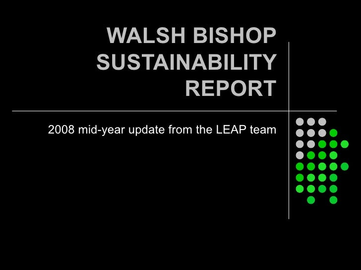 WALSH BISHOP SUSTAINABILITY REPORT 2008 mid-year update from the LEAP team