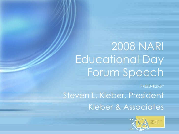 2008 NARI Educational Day Forum Speech PRESENTED BY Steven L. Kleber, President Kleber & Associates