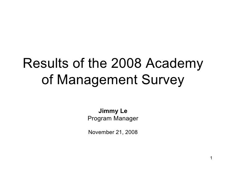Results of the 2008 Academy of Management Survey Jimmy Le Program Manager November 21, 2008