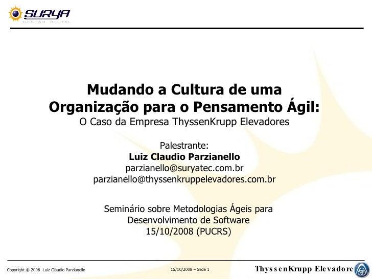 Mudando a Cultura de uma Organização para o Pensamento Ágil: O Caso da Empresa ThyssenKrupp Elevadores Palestrante: Luiz C...