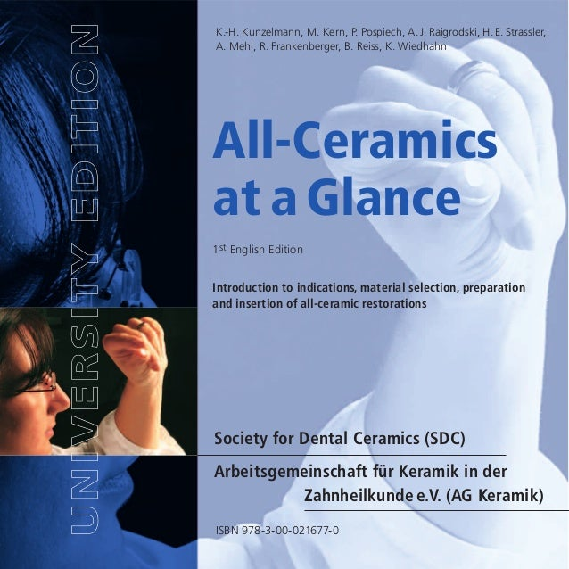 All-Ceramics at a Glance Introduction to indications, material selection, preparation and insertion of all-ceramic restora...