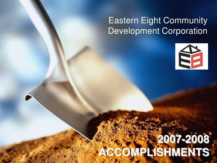 Eastern Eight Community  Development Corporation             2007-2008 ACCOMPLISHMENTS