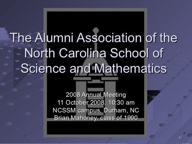 The Alumni Association of the  North Carolina School of Science and Mathematics           2008 Annual Meeting        11 Oc...