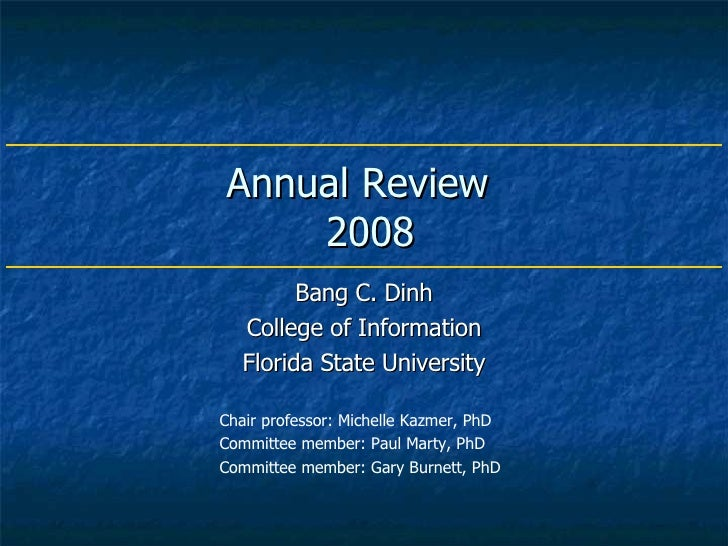 Annual Review   2008 Bang C. Dinh College of Information Florida State University Chair professor: Michelle Kazmer, PhD Co...