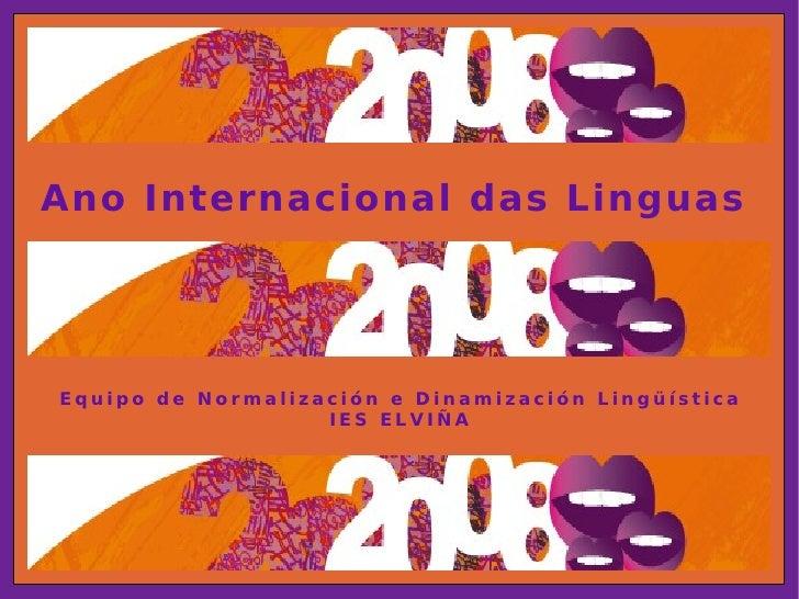 Ano Internacional das Linguas   Equipo de Normalización e Dinamización Lingüística IES ELVIÑA
