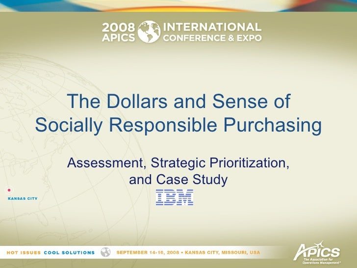 The Dollars and Sense ofSocially Responsible Purchasing   Assessment, Strategic Prioritization,           and Case Study