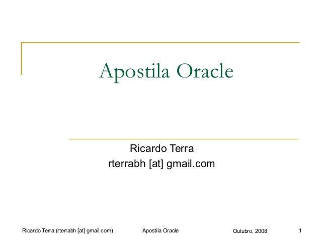 Ricardo Terra (rterrabh [at] gmail.com) Outubro, 2008 Apostila Oracle Ricardo Terra rterrabh [at] gmail.com Apostila Oracl...