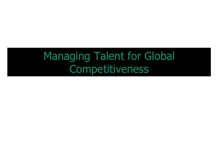 Managing Talent for Global    Competitiveness