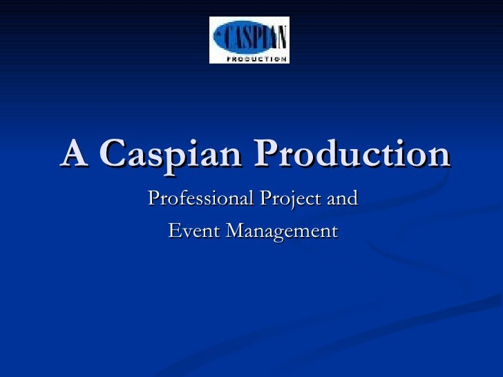 A Caspian Production Professional Project and  Event Management