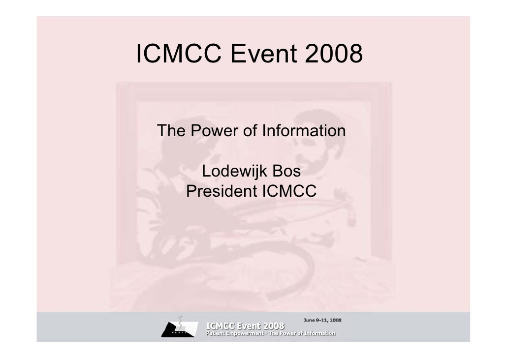 ICMCC Event 2008   The Power of Information        Lodewijk Bos     President ICMCC