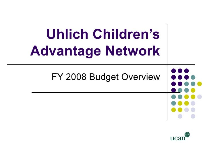 Uhlich Children'sAdvantage Network   FY 2008 Budget Overview           Prepared by: Reginald Walker                       ...