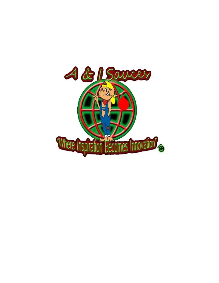 A & I Sauces L.L.C.  Mission Statement To be the best tasting and highest quality food products that you can buy.  Vision ...