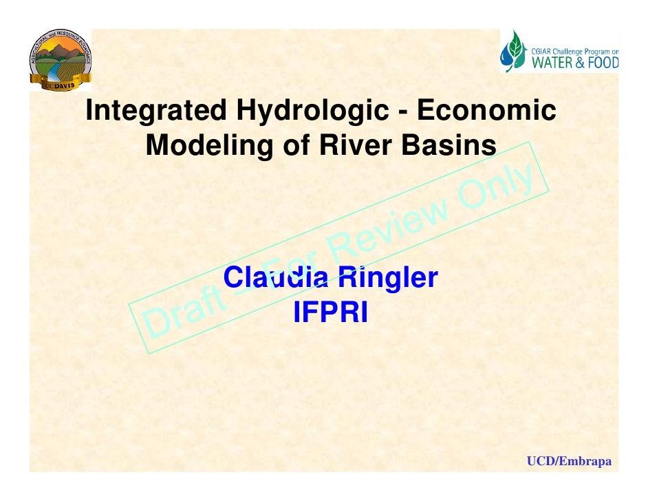 Integrated Hydrologic - Economic     Modeling of River Basins       ode g o      e as s             Claudia Ringler       ...