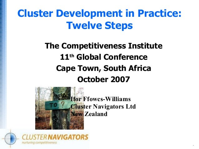 .Cluster Development in Practice:Twelve StepsThe Competitiveness Institute11thGlobal ConferenceCape Town, South AfricaOcto...