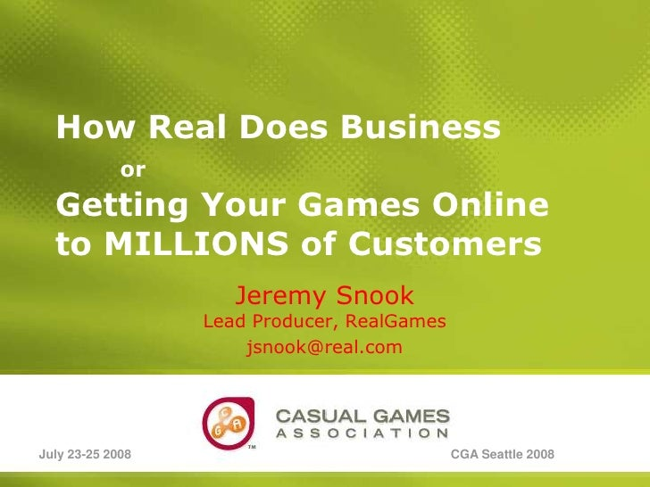 How Real Does BusinessorGetting Your Games Online to MILLIONS of Customers<br />Jeremy SnookLead Producer, RealGames<br />...