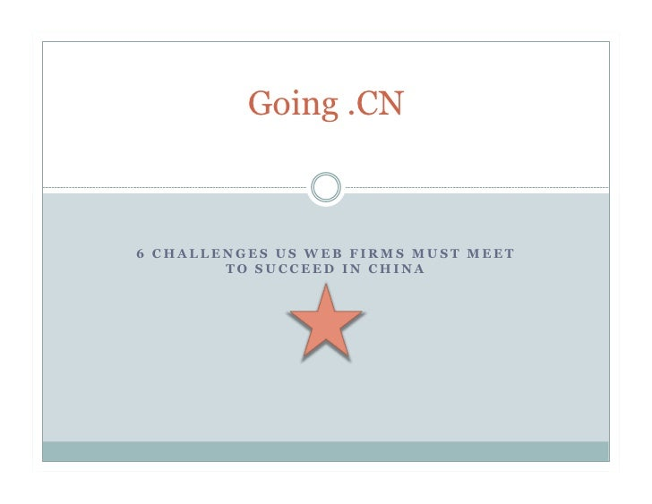 Going .CN    6 CHALLENGES US WEB FIRMS MUST MEET         TO SUCCEED IN CHINA