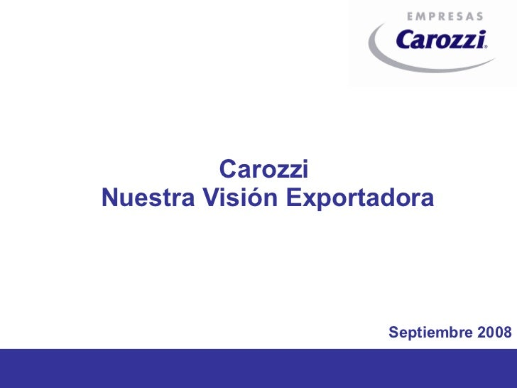 Carozzi  Nuestra Visión Exportadora Septiembre 2008