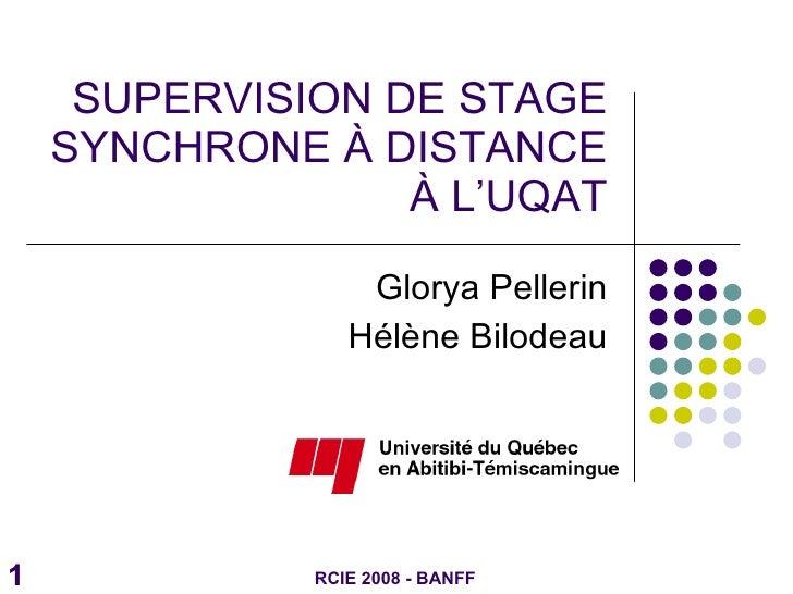 SUPERVISION DE STAGE SYNCHRONE À DISTANCE À L'UQAT Glorya Pellerin Hélène Bilodeau RCIE 2008 - BANFF