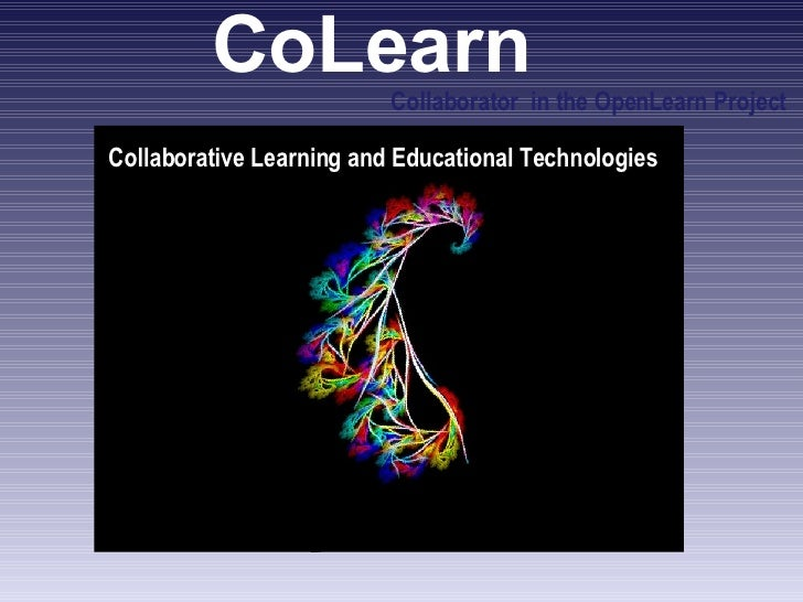 CoLearn  Collaborative Learning and Educational Technologies Collaborator  in the OpenLearn Project  Alexandra Okada OU - ...
