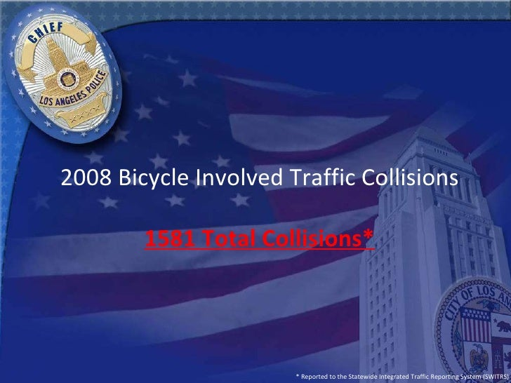 2008 Bicycle Involved Traffic Collisions 1581 Total Collisions* * Reported to the Statewide Integrated Traffic Reporting S...