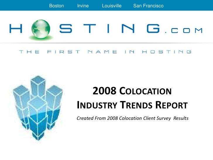 Boston   Irvine     Louisville    San Francisco                 2008 COLOCATION          INDUSTRY TRENDS REPORT          C...