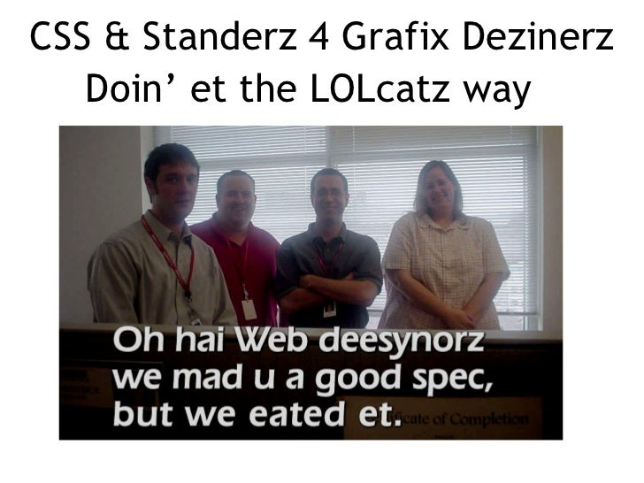 CSS & Standerz 4 Grafix Dezinerz Doin' et the LOLcatz way