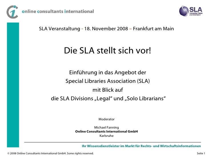 SLA Veranstaltung  -  18. November 2008  –  Frankfurt am Main Einführung in das Angebot der  Special Libraries Association...