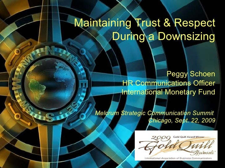 Maintaining Trust & Respect  During a Downsizing   Peggy Schoen HR Communications Officer International Monetary Fund Melc...