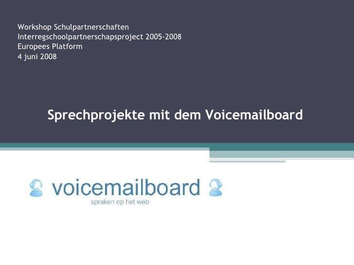 Workshop Schulpartnerschaften Interregschoolpartnerschapsproject 2005-2008 Europees Platform 4 juni 2008 Sprechprojekte mi...