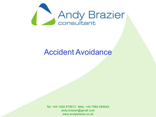 Tel: +44 1492 879813 Mob: +44 7984 284642 andy.brazier@gmail.com www.andybrazier.co.uk Accident Avoidance