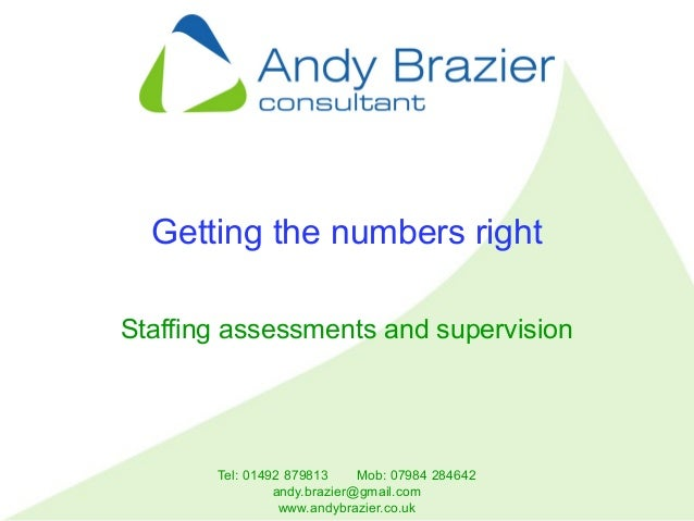 Tel: 01492 879813 Mob: 07984 284642 andy.brazier@gmail.com www.andybrazier.co.uk Getting the numbers right Staffing assess...