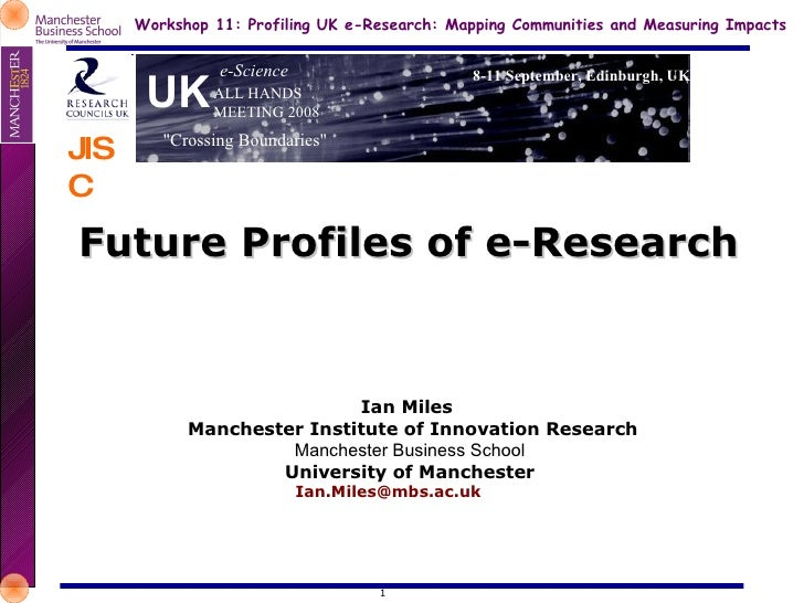 <ul><li>Future Profiles of e-Research   </li></ul>Ian Miles  Manchester Institute of Innovation Research Manchester Busine...