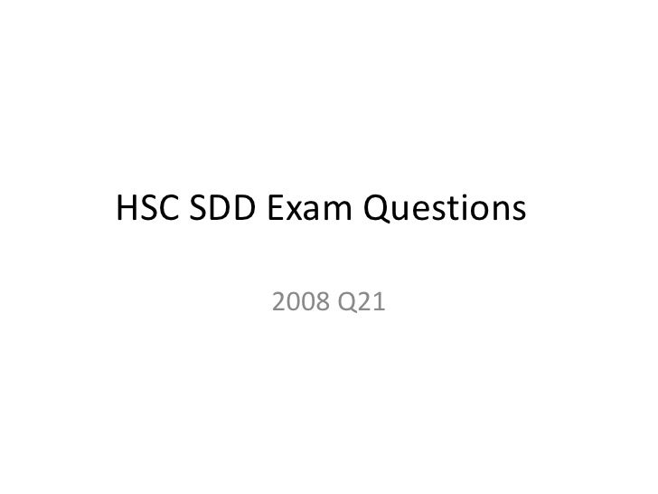 HSC SDD Exam Questions	<br />2008 Q21<br />