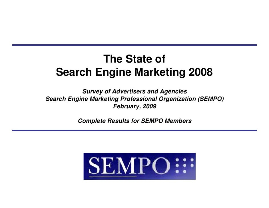 The State of    Search Engine Marketing 2008            Survey of Advertisers and Agencies Search Engine Marketing Profess...