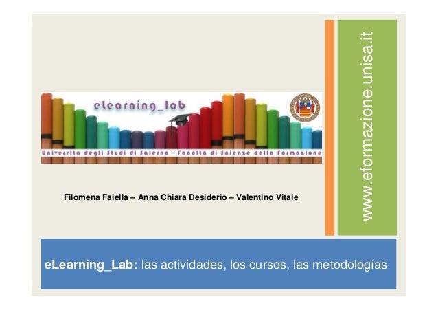 eLearning_Lab: las actividades, los cursos, las metodologías www.eformazione.unisa.it Filomena Faiella – Anna Chiara Desid...