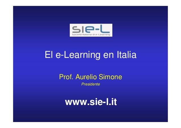 El e-Learning en Italia Prof. Aurelio Simone Presidente www.sie-l.it
